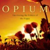 Opium. Uncovering the Politics of the Poppy